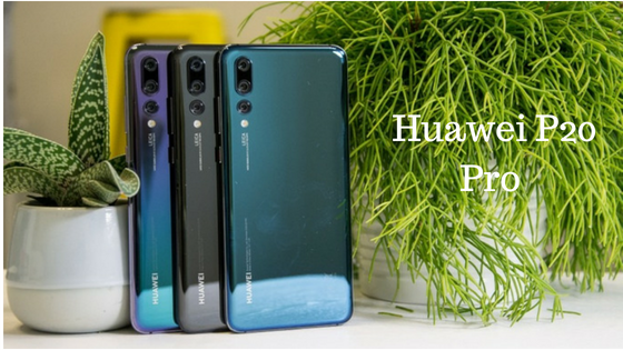 Huawei P20 Pro Full Review : Specifications, Features And More